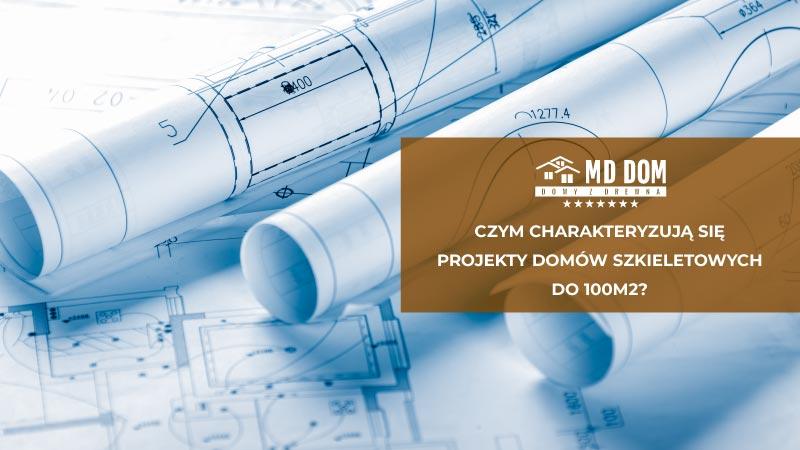 Czym charakteryzują się projekty domów szkieletowych do 100m2?